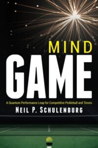 Mind Game A Quantum Performance Leap for Competitive Pickleball and Tennis